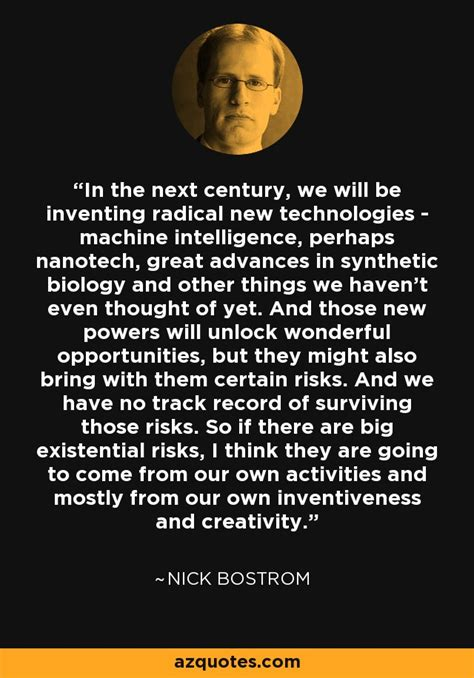 Nick Bostrom quote: In the next century, we will be